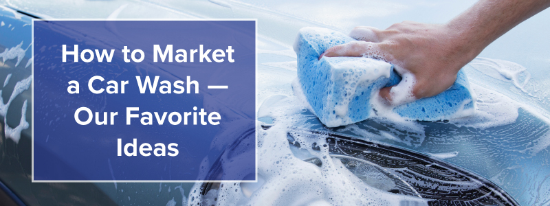 Favorite Ideas for How to Market a Car Wash