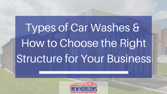 different types of car washes and how to choose the right one for your business